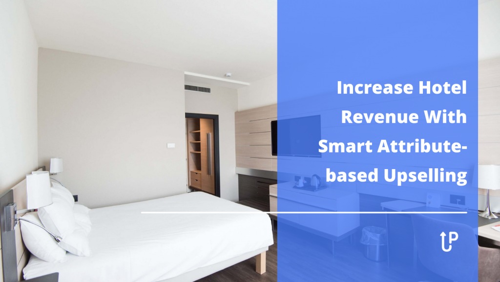 Increase Hotel Revenue With Smart Attribute-based Upselling