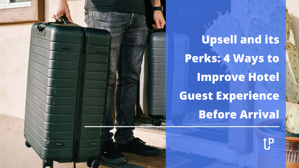 Upsell and its Perks: 4 Ways to Improve Hotel Guest Experience Before Arrival