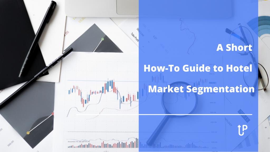 How to Do Hotel Market Segmentation Step by Step