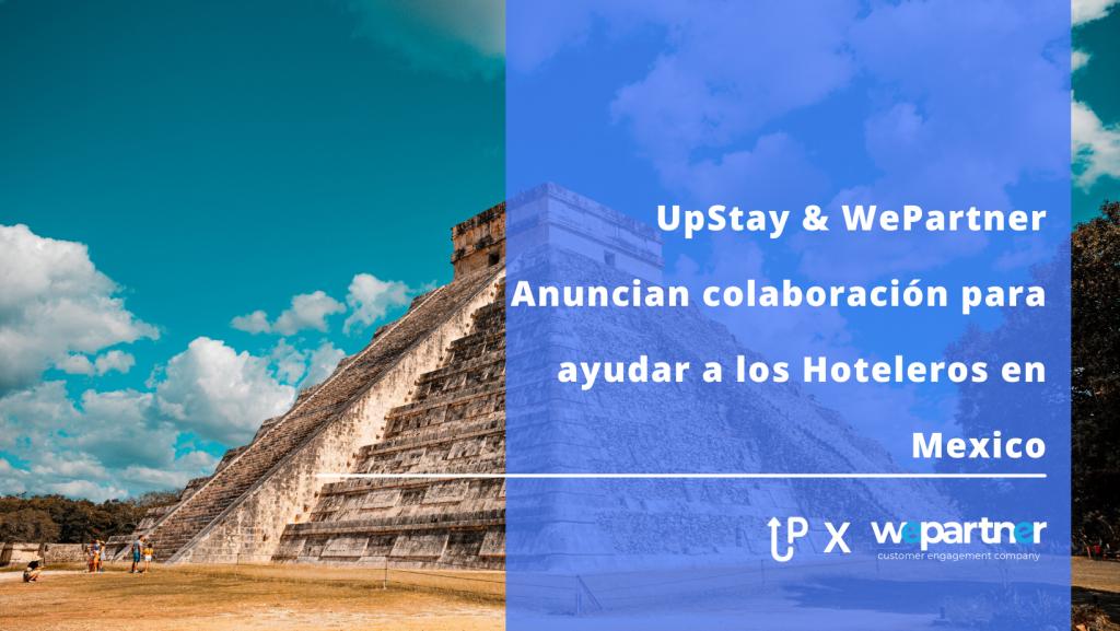 UpStay & WePartner Anuncian colaboración para ayudar a los Hoteleros en Mexico