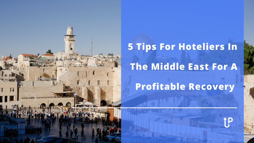 5 Tips For Hoteliers In The Middle East For A Profitable Recovery