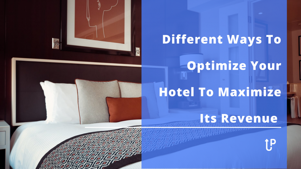 Different Ways To Optimize Your Hotel To Maximize Its Revenue