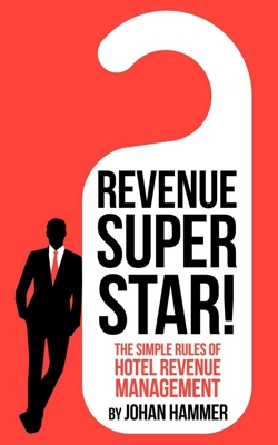 Revenue Superstar!: The Simple Rules of Hotel Revenue Management