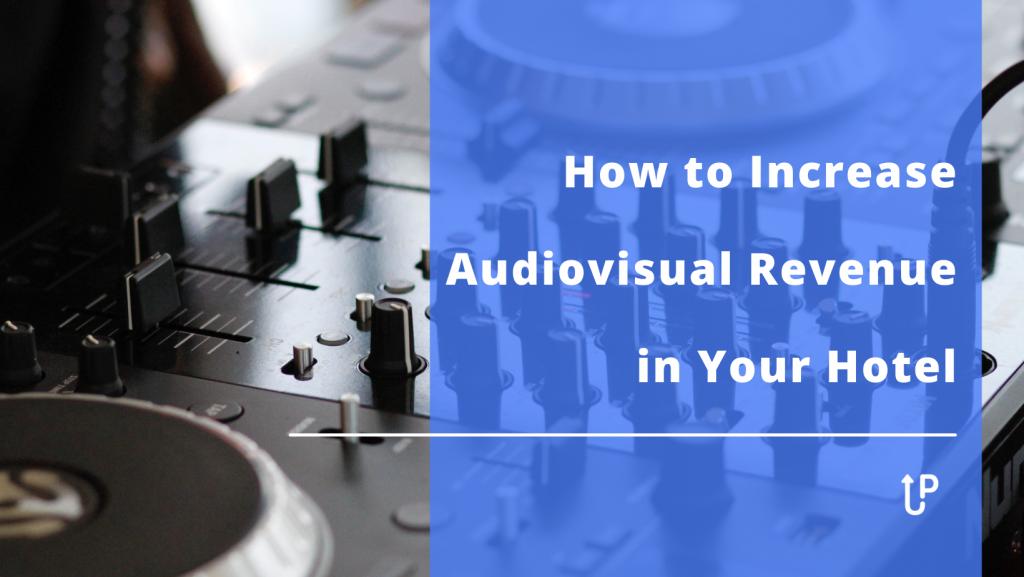 how to increase audiovisual revenue hotel