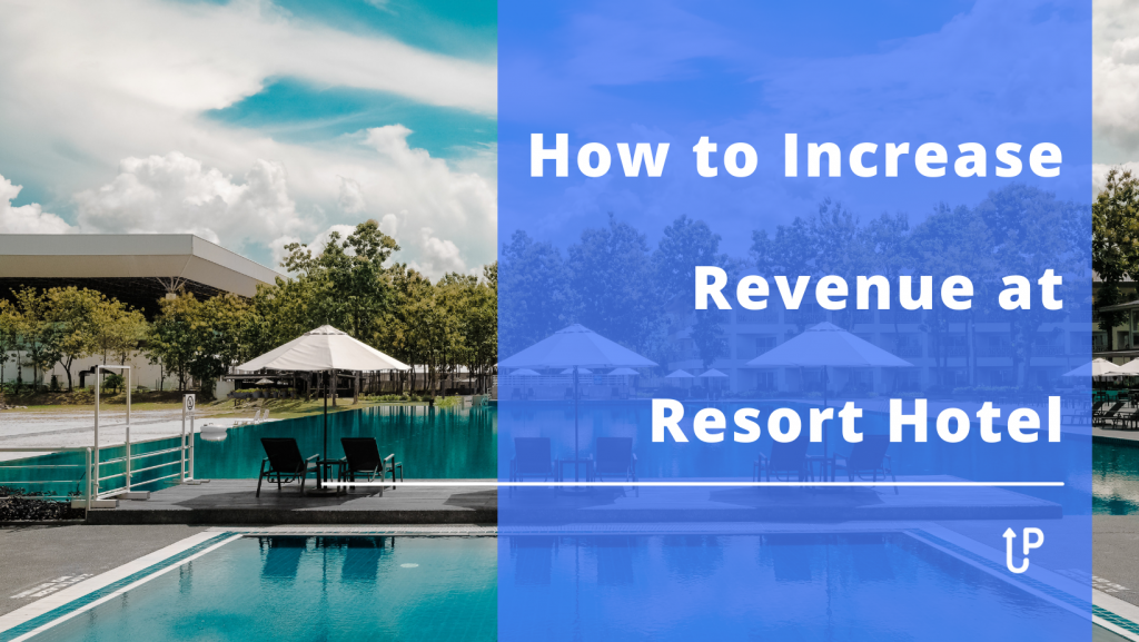 How to Increase Revenue at Resort Hotel